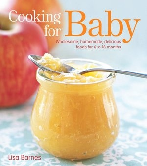 Cooking for Baby: Wholesome, Homemade, Delicious Foods for 6 to 18 Months: Babies, Baby Food, Recipes, 18 Months, Book, Babyfood, Cooking, Homemade, Delicious Food