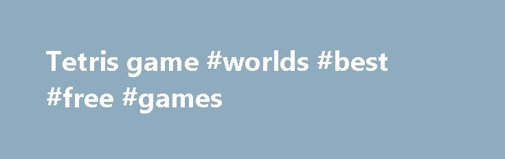Tetris game #worlds #best #free #games http://game.remmont.com/tetris-game-worlds-best-free-games/  HTML5 Tetris Touch events are now supported! Play on iOS and Android: Swipe anywhere to move, tap to rotate (Can also tap while swiping to rotate). Swipe d