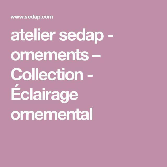 atelier sedap - ornements – Collection - Éclairage ornemental