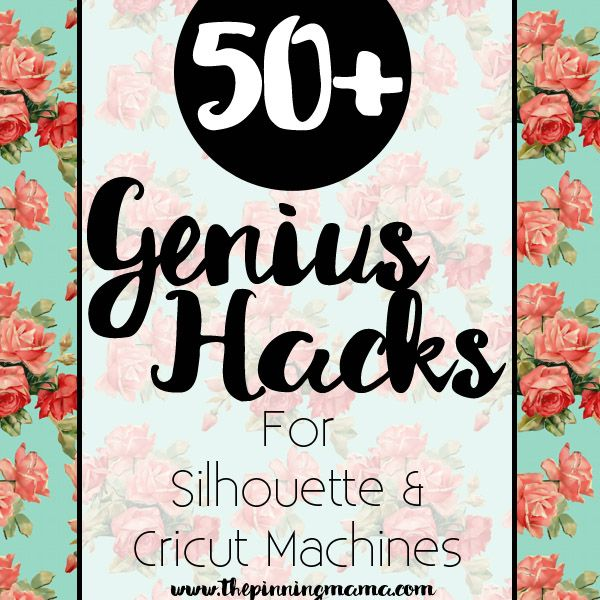 50+ Genius Hacks for your Silhouette CAMEO or Cricut that Save Time, Money, and Effort!