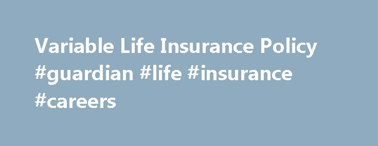 Variable Life Insurance Policy #guardian #life #insurance #careers http://stock.nef2.com/variable-life-insurance-policy-guardian-life-insurance-careers/  # Variable Life Insurance Policy BREAKING DOWN 'Variable Life Insurance Policy' Because of investment risks, variable policies are considered securities contracts and are regulated under the federal securities laws; therefore, they must be sold via a prospectus. As a securities product, fund performance may lead to declining cash value or…