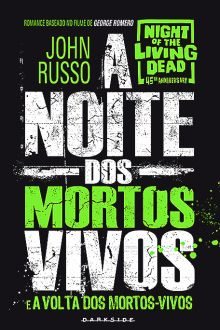 A Noite dos Mortos-Vivos e A Volta dos Mortos-Vivos - John Russo - EU INSISTO! : EU INSISTO!