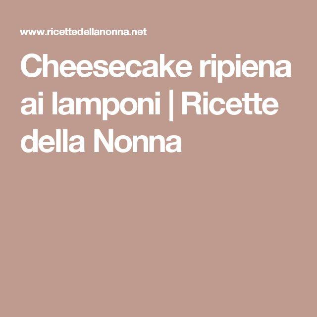 Cheesecake ripiena ai lamponi | Ricette della Nonna