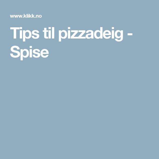Tips til pizzadeig - Spise