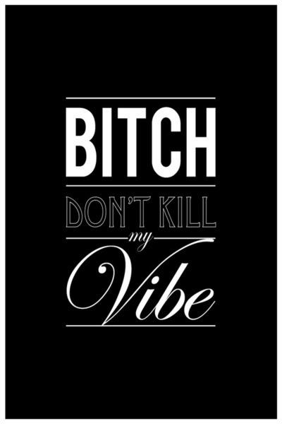 Don't kill my vibe!