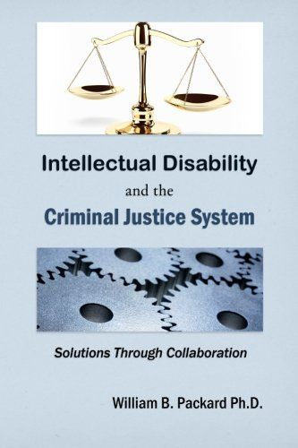 Intellectual Disability and the Criminal Justice System: Solutions through Collaboration by William B. Packard Ph.D. http://www.amazon.com/dp/1489591389/ref=cm_sw_r_pi_dp_pqJWwb0Q5FH3N
