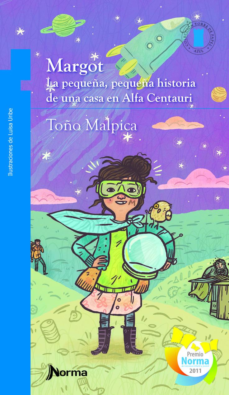 """""""Margot. La pequeña, pequeña historia de una casa en Alfa Centauri"""", de Antonio Malpica. Editorial Norma."""
