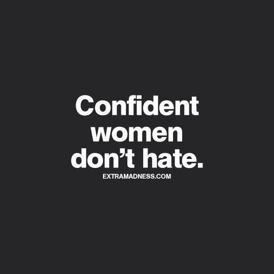 Don't Hate (confident Not arrogant)