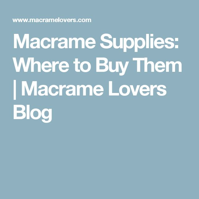Macrame Supplies: Where to Buy Them | Macrame Lovers Blog