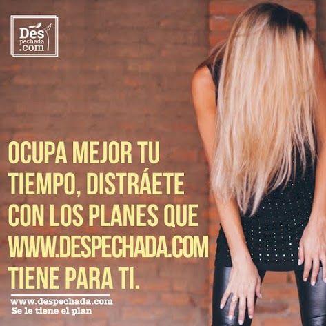 Hoy arma tu plan y olvida el despecho. Ingresa a www.despechada.com #seletieneelplan