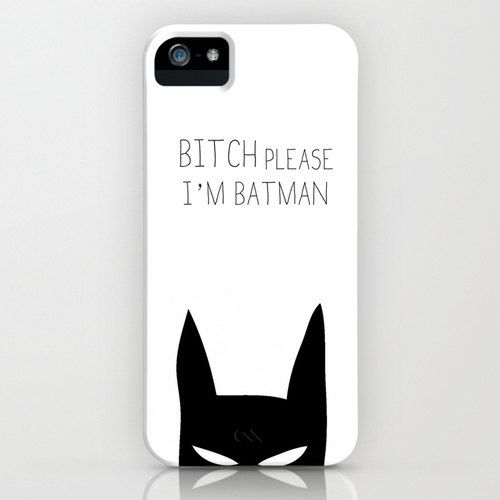 Bitch Please I'm Batman Phone case Limited by DeadlyDesignerStore, €15.00..I need this right now