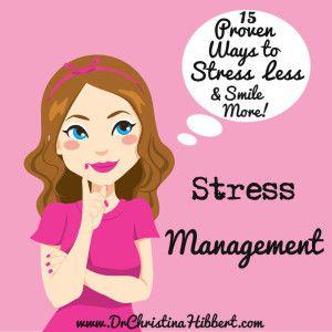Stress Management: 15 Proven Ways to Stress Less (& Smile More!); www.DrChristinaHibbert.com