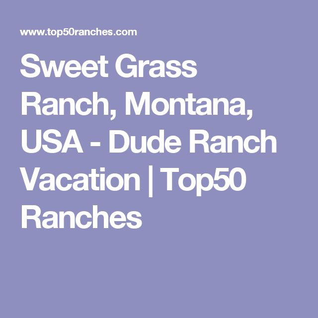 Sweet Grass Ranch, Montana, USA - Dude Ranch Vacation | Top50 Ranches