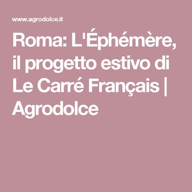 Roma: L'Éphémère, il progetto estivo di Le Carré Français | Agrodolce