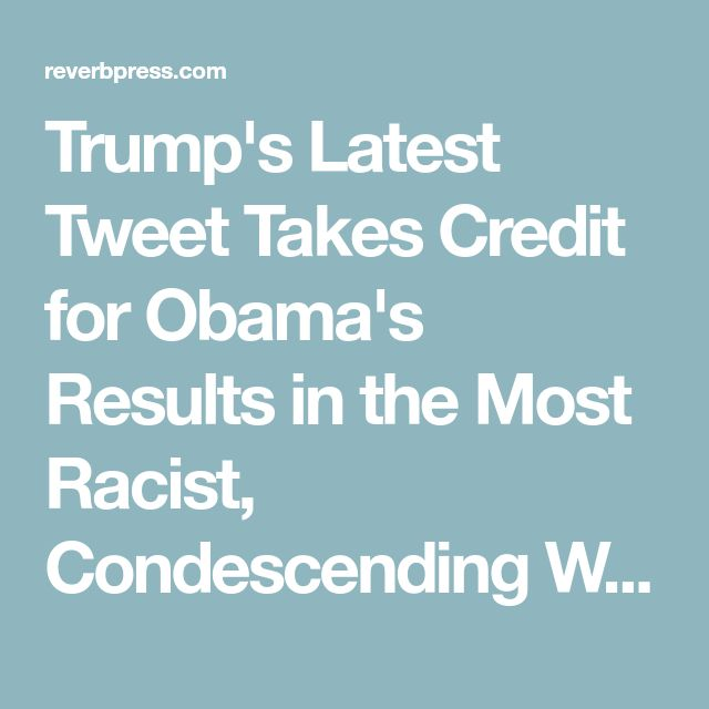 Trump's Latest Tweet Takes Credit for Obama's Results in the Most Racist, Condescending Way Yet