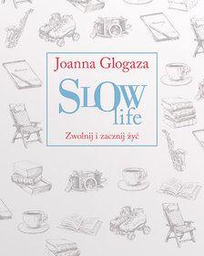 Slow Life. Zwolnij i zacznij żyć-Glogaza Joanna