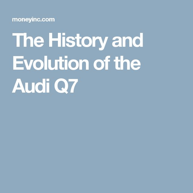 The History and Evolution of the Audi Q7