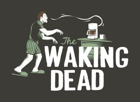 ,The Waking Dead. Zombies before Coffee.