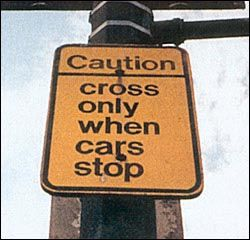 We could use a bunch of these signs in Las Vegas - I swear pedestrians have a death wish!