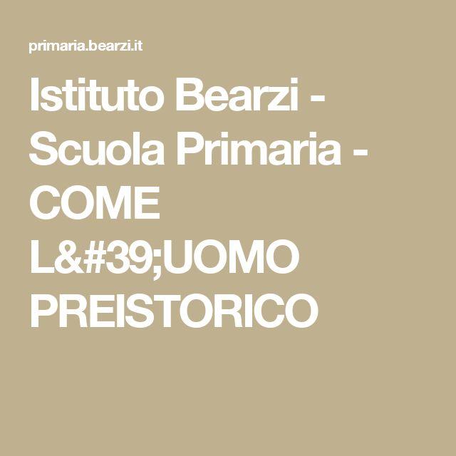 Istituto Bearzi - Scuola Primaria - COME L'UOMO PREISTORICO