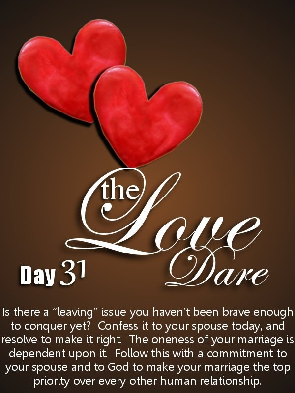 Love Dare Day 31.  Visit K-Love's website to read the full entry for the day: http://www.klove.com/blog/post/2010/02/05/Love-Dare-Day-31.aspx