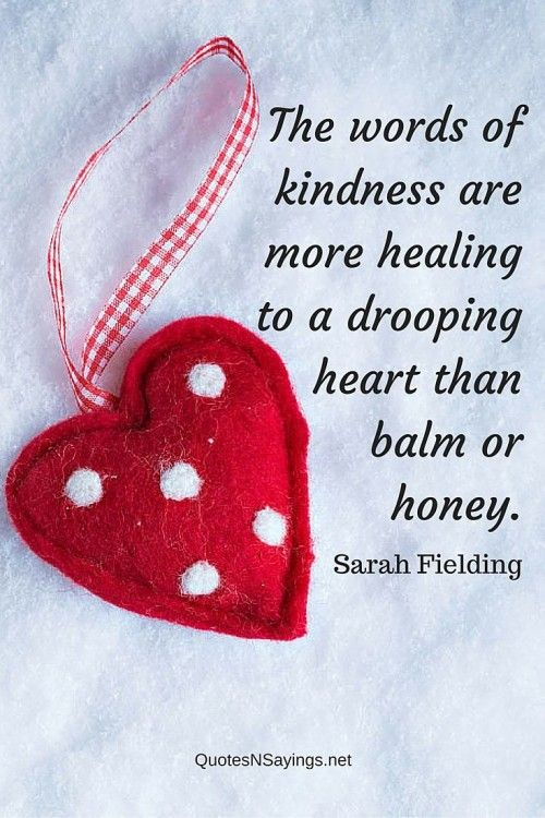 """""""The words of kindness are more healing to a drooping heart than balm or honey."""" ~ Sarah Fielding quote about healing. See more healing quotes here: http://quotesnsayings.net/quotes/healing-quotes"""