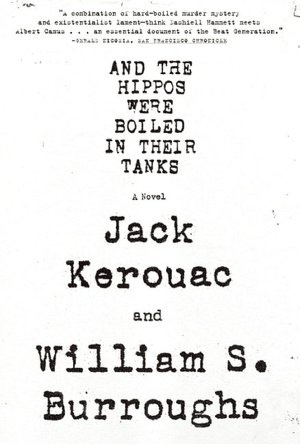 And the Hippos Were Boiled in Their Tanks -- collaborative book by Burroughs and Kerouac, based on Lucien Carr's murder of David Kammerer #KillYourDarlings #BurningFuriouslyBeautiful