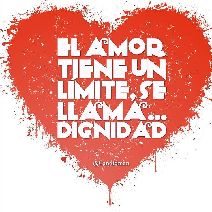 """""""El #Amor tiene un límite, se llama... #Dignidad"""". @candidman #Frases #Desamor"""