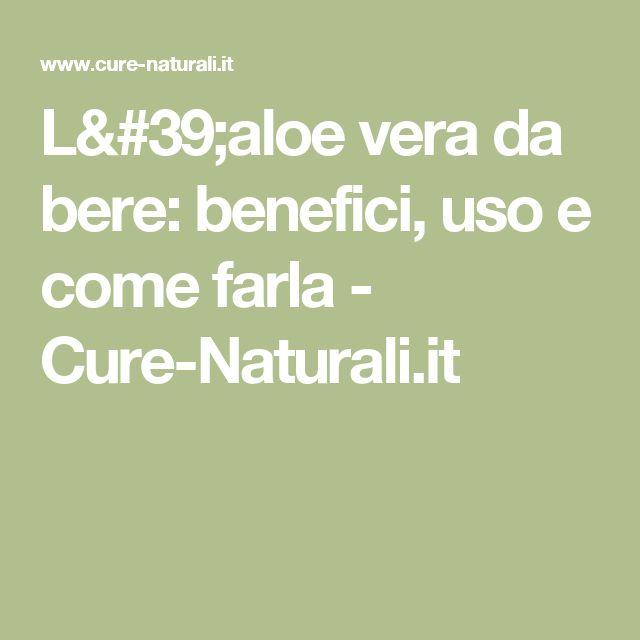 L'aloe vera da bere: benefici, uso e come farla - Cure-Naturali.it