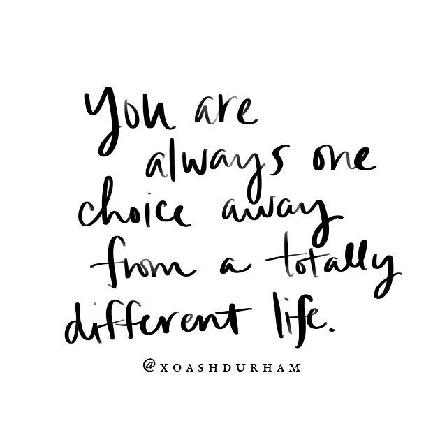 Quotes about living your best life, you are only one choice ...