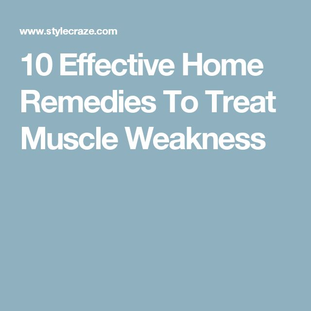 10 Effective Home Remedies To Treat Muscle Weakness