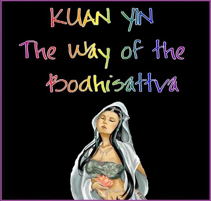 Kuan Yin - The Way of the Bodhisattva: Kuan Yin Quotes