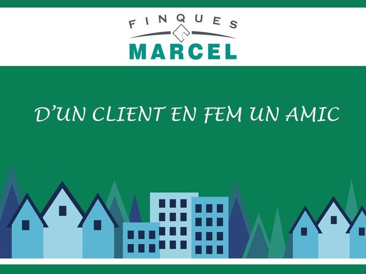 D'un client en fem un amic   www.finquesmarcel.com info: finquesmarcel@finquesmarcel.com telf. 938791767