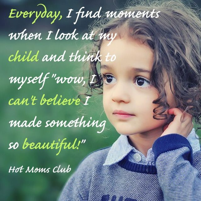 """Every day, I find moments when I look at my child and think to myself, """"wow, I can't believe I made something so beautiful!""""   Hot Moms Club #love #children #motherhood"""