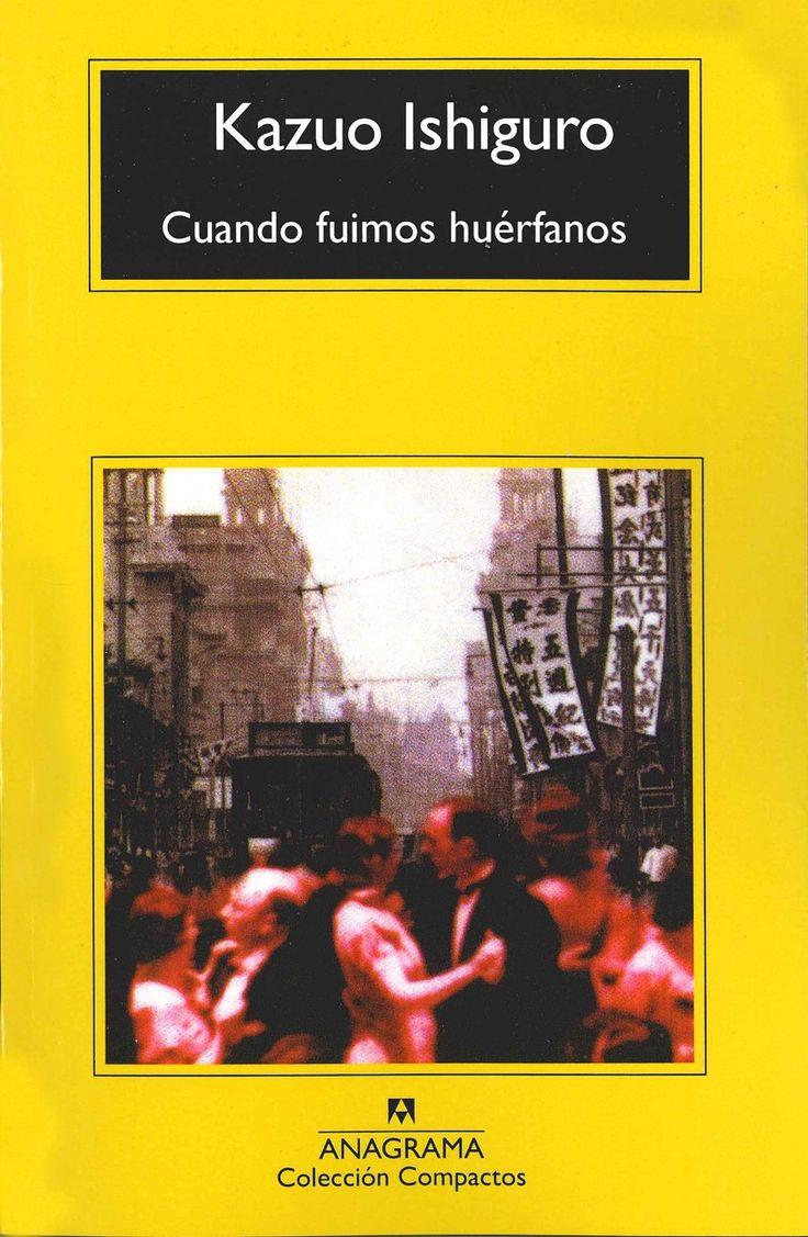 """Ishiguro, Kazuo. """"Cuando fuimos huérfanos"""". Ishiguro. Barcelona: Anagrama, 2017. Encuentra este libro en la 5ª planta: 820-31""""19""""ISH"""