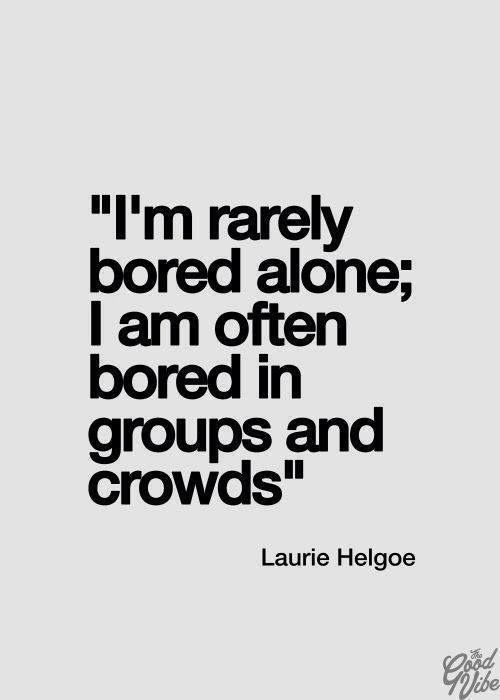 I'm rarely bored alone I am often bored in groups and crowds | Inspirational Quotes