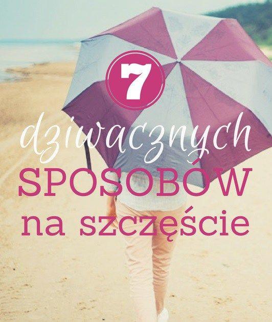 7 dziwacznych sposobów na szczęście | chillife.pl  #szczescie #happy #happiness #rozwoj #coaching