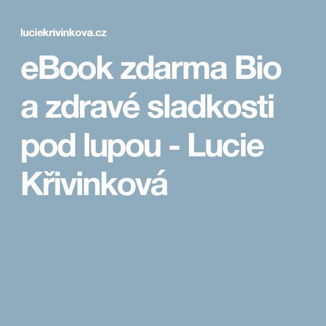 eBook zdarma Bio a zdravé sladkosti pod lupou - Lucie Křivinková