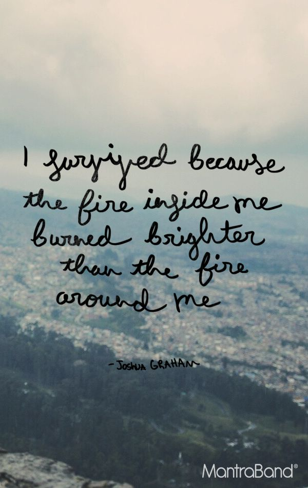 I Survived Because The Fire Inside Me Burned Brighter Than The Fire Ar — MantraBand® Bracelets