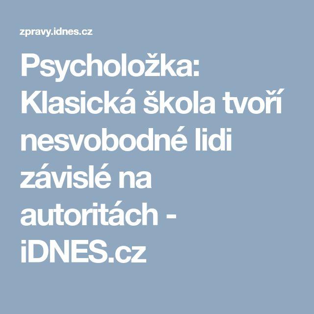 Psycholožka: Klasická škola tvoří nesvobodné lidi závislé na autoritách - iDNES.cz