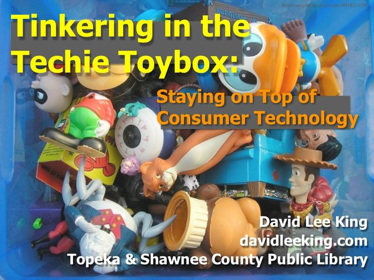 tinkering-in-the-techie-toybox-staying-on-top-of-consumer-technology by David King via Slideshare