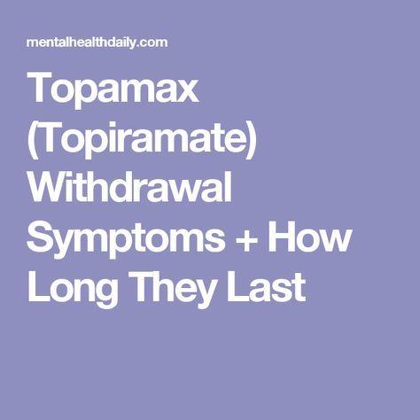 Topamax Topiramate Withdrawal Symptoms How Long They Last