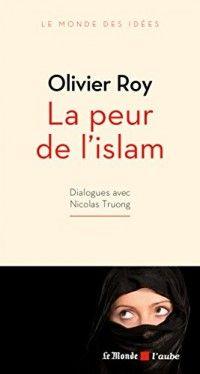 Olivier Roy > La peur de l'islam