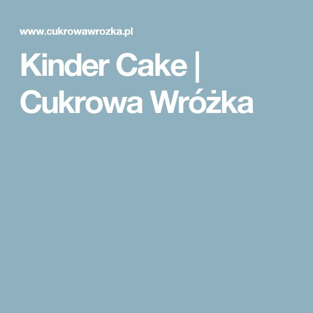 Kinder Cake   Cukrowa Wróżka