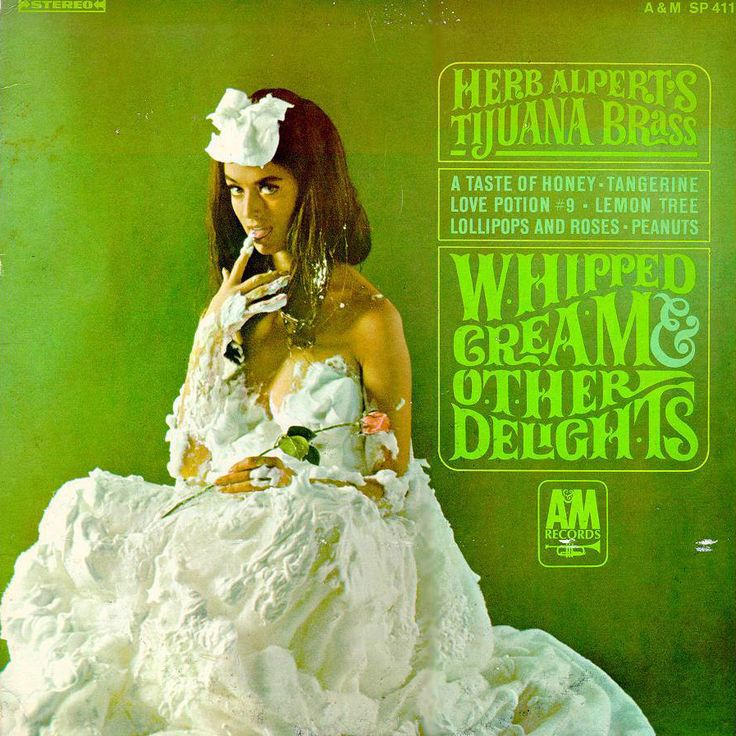Herb Alpert whipped cream - My dad's favorite record back then. The cover seemed so provocative!