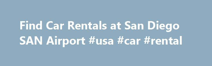 Find Car Rentals at San Diego SAN Airport #usa #car #rental http://car-auto.remmont.com/find-car-rentals-at-san-diego-san-airport-usa-car-rental/  #rental car companies # San Diego Intl. (SAN) Airport Car Rentals Rental Cars […]