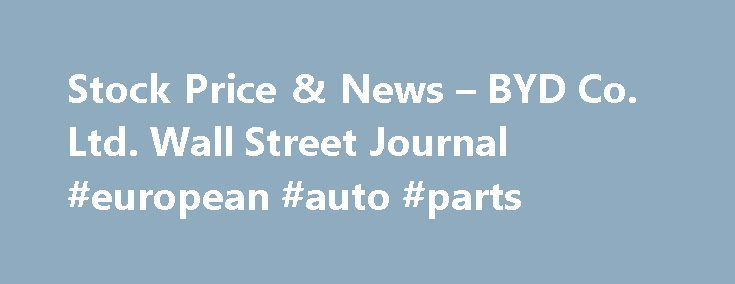 Stock Price & News – BYD Co. Ltd. Wall Street Journal #european #auto #parts http://auto.nef2.com/stock-price-news-byd-co-ltd-wall-street-journal-european-auto-parts/  #byd auto # Profile 1211 BYD Co. Ltd. engages in the research, development, manufacture and sale of rechargeable batteries. The company also manufactures and sells automobiles and related products, handset components, LCD and other electronic products. It operates its business through four. Financials BYD Co. Ltd. 1211 Notes…