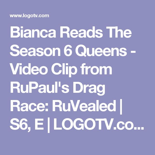 Bianca Reads The Season 6 Queens - Video Clip from RuPaul's Drag Race: RuVealed | S6, E | LOGOTV.com