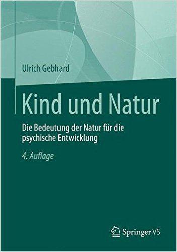 Kind und Natur: Die Bedeutung der Natur für die Psychische Entwicklung German Edition: Amazon.de: Ulrich Gebhard: Bücher