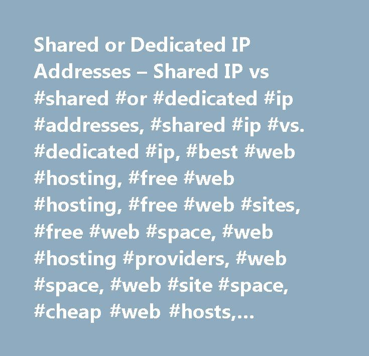 Shared or Dedicated IP Addresses – Shared IP vs #shared #or #dedicated #ip #addresses, #shared #ip #vs. #dedicated #ip, #best #web #hosting, #free #web #hosting, #free #web #sites, #free #web #space, #web #hosting #providers, #web #space, #web #site #space, #cheap #web #hosts, #service, #no #ads http://florida.remmont.com/shared-or-dedicated-ip-addresses-shared-ip-vs-shared-or-dedicated-ip-addresses-shared-ip-vs-dedicated-ip-best-web-hosting-free-web-hosting-free-web-sites-free-web-space/  #…